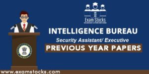 IB Security Assistant Executive Previous Year Question Papers PDF