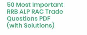 50 Most Important RRB ALP RAC Trade Questions PDF