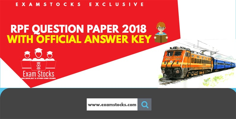 RPF QUESTION PAPER 2018 WITH OFFICIAL ANSWER KEY PDF