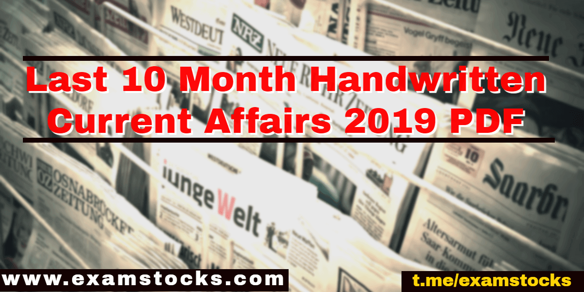 Last 10 Month Handwritten Current Affairs 2019 PDF