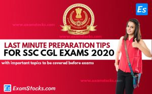 Last Minute Preparation Tips For SSC CGL Exams 2020