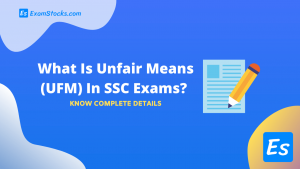 What Is Unfair Means (UFM) In SSC Exams? Complete Details