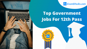 What To Do After Class 12? Top 10 Government Jobs For 12th Pass