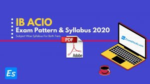 IB ACIO Exam Pattern & Syllabus 2020 PDF Subject-Wise