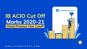 IB ACIO Cut Off Marks 2020-21 Check Previous Year Cutoff